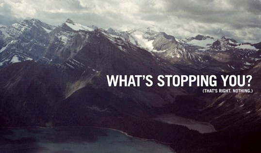 whats-stopping-you-thats-right-nothing
